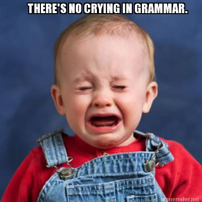 There's no Crying in Grammar